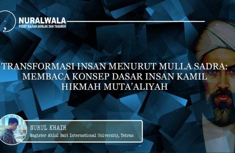 Transformasi Insan Menurut Mulla Sadra: Membaca Konsep Dasar Insan Kamil Hikmah Muta'aliyah
